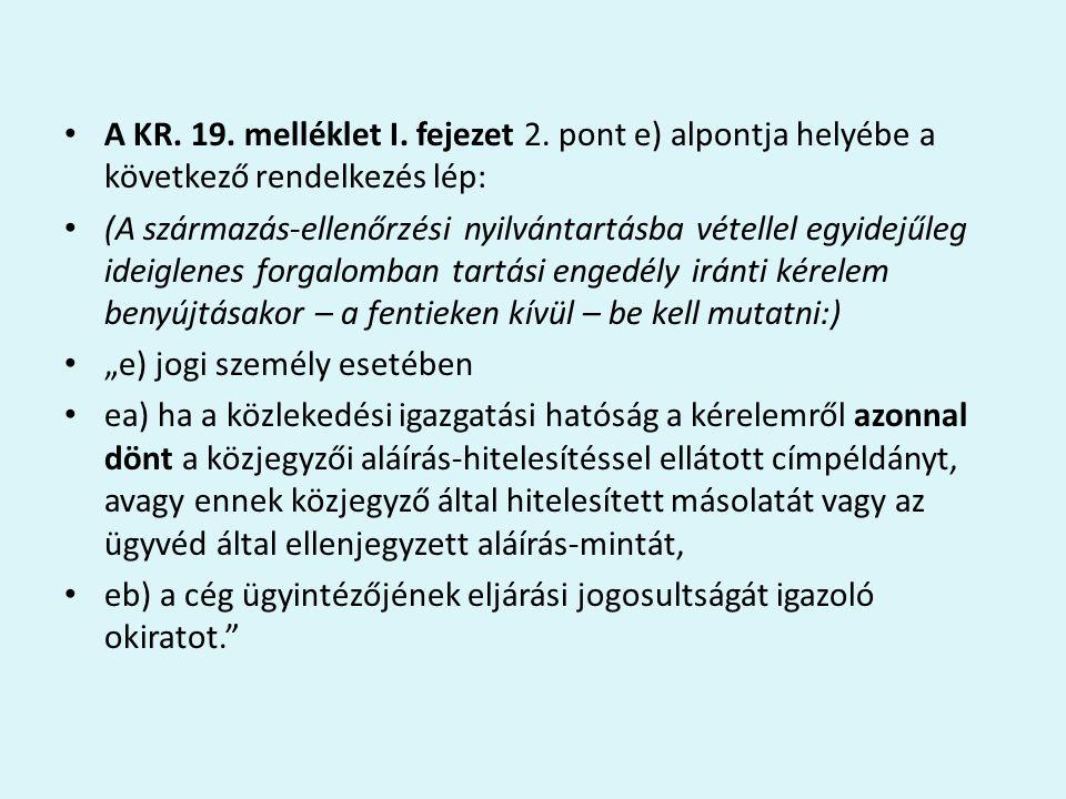 A KR. 19. melléklet I. fejezet 2. pont e) alpontja helyébe a következő rendelkezés lép: (A származás-ellenőrzési nyilvántartásba vétellel egyidejűleg