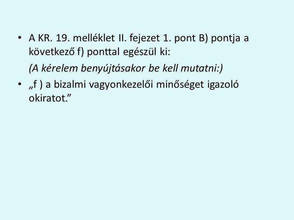 """A KR. 19. melléklet II. fejezet 1. pont B) pontja a következő f) ponttal egészül ki: (A kérelem benyújtásakor be kell mutatni:) """"f ) a bizalmi vagyonk"""