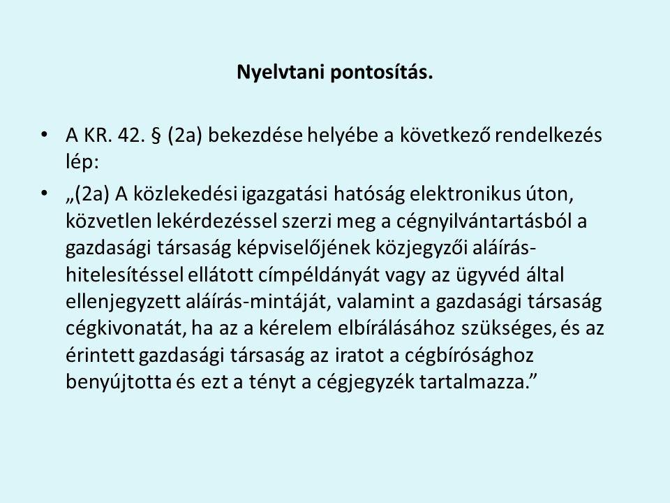 """Nyelvtani pontosítás. A KR. 42. § (2a) bekezdése helyébe a következő rendelkezés lép: """"(2a) A közlekedési igazgatási hatóság elektronikus úton, közvet"""
