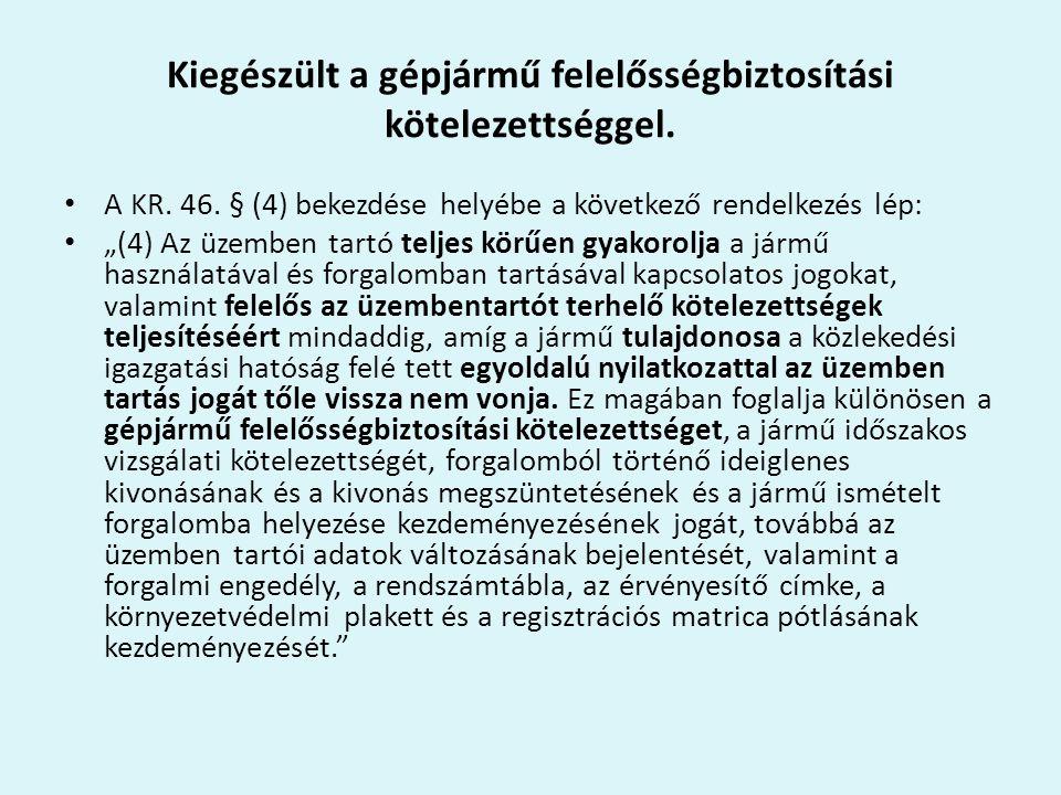 """Kiegészült a gépjármű felelősségbiztosítási kötelezettséggel. A KR. 46. § (4) bekezdése helyébe a következő rendelkezés lép: """"(4) Az üzemben tartó tel"""