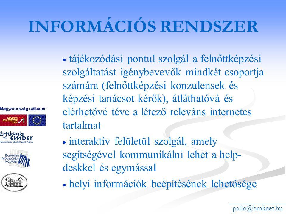 INFORMÁCIÓS RENDSZER   tájékozódási pontul szolgál a felnőttképzési szolgáltatást igénybevevők mindkét csoportja számára (felnőttképzési konzulensek és képzési tanácsot kérők), átláthatóvá és elérhetővé téve a létező releváns internetes tartalmat   interaktív felületül szolgál, amely segítségével kommunikálni lehet a help- deskkel és egymással   helyi információk beépítésének lehetősége pallo@bmknet.hu