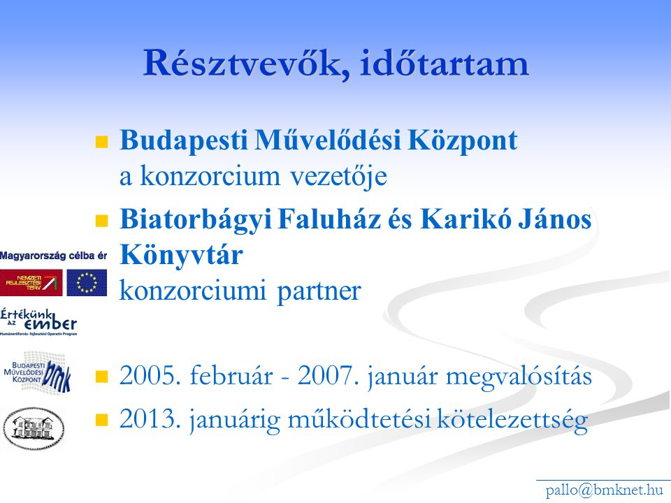 Résztvevők, időtartam Budapesti Művelődési Központ a konzorcium vezetője Biatorbágyi Faluház és Karikó János Könyvtár konzorciumi partner 2005. februá