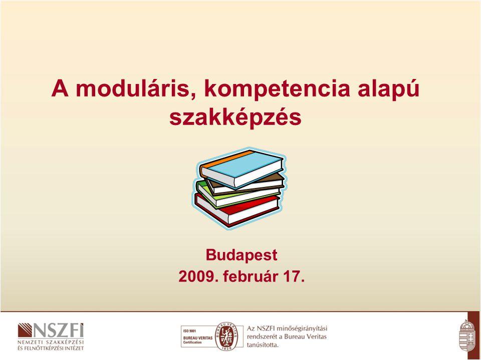A moduláris, kompetencia alapú szakképzés Budapest 2009. február 17.