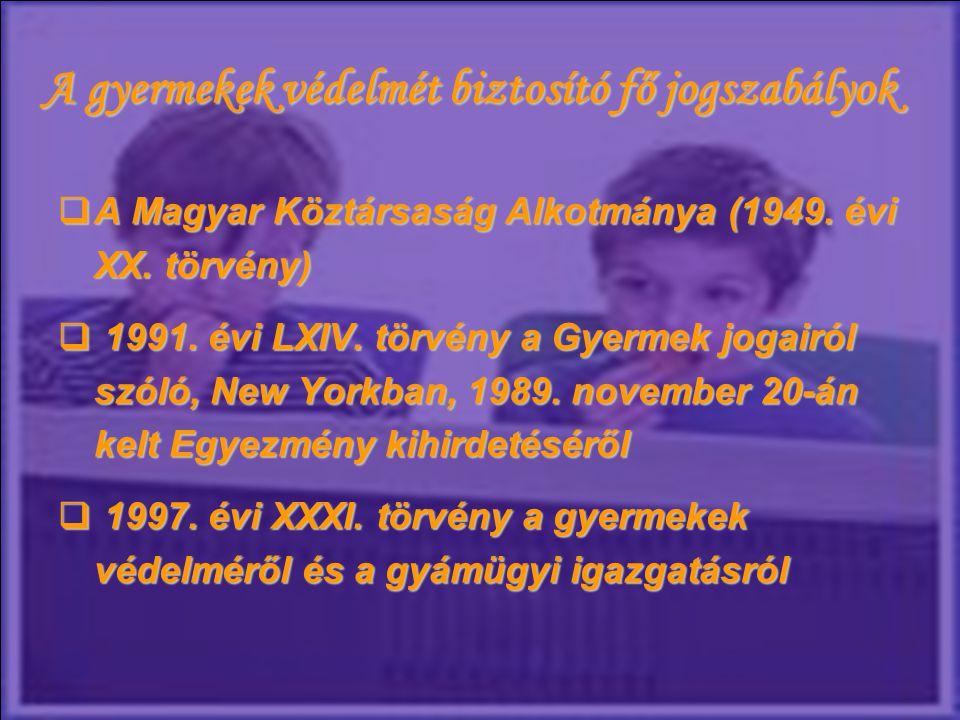 A gyermekek védelmét biztosító fő jogszabályok  A Magyar Köztársaság Alkotmánya (1949. évi XX. törvény)  1991. évi LXIV. törvény a Gyermek jogairól