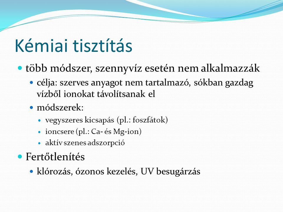 Kémiai tisztítás több módszer, szennyvíz esetén nem alkalmazzák célja: szerves anyagot nem tartalmazó, sókban gazdag vízből ionokat távolítsanak el módszerek: vegyszeres kicsapás (pl.: foszfátok) ioncsere (pl.: Ca- és Mg-ion) aktív szenes adszorpció Fertőtlenítés klórozás, ózonos kezelés, UV besugárzás