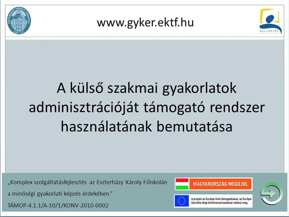 """A külső szakmai gyakorlatok adminisztrációját támogató rendszer használatának bemutatása www.gyker.ektf.hu """"Komplex szolgáltatásfejlesztés az Eszterhá"""