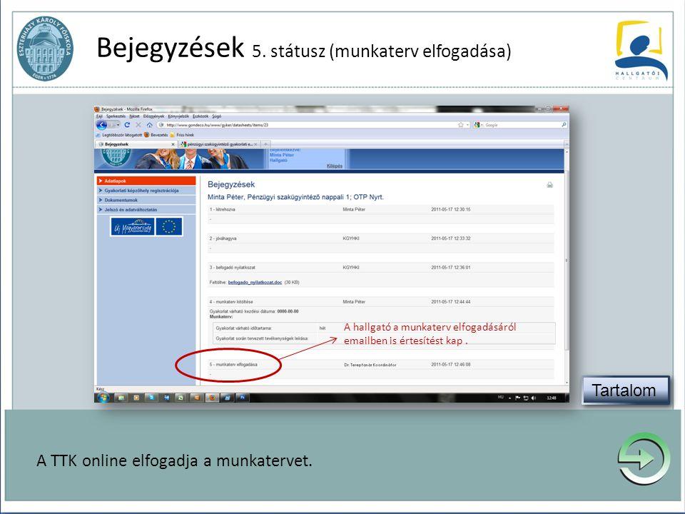 Bejegyzések 5. státusz (munkaterv elfogadása) A TTK online elfogadja a munkatervet. A hallgató a munkaterv elfogadásáról emailben is értesítést kap.