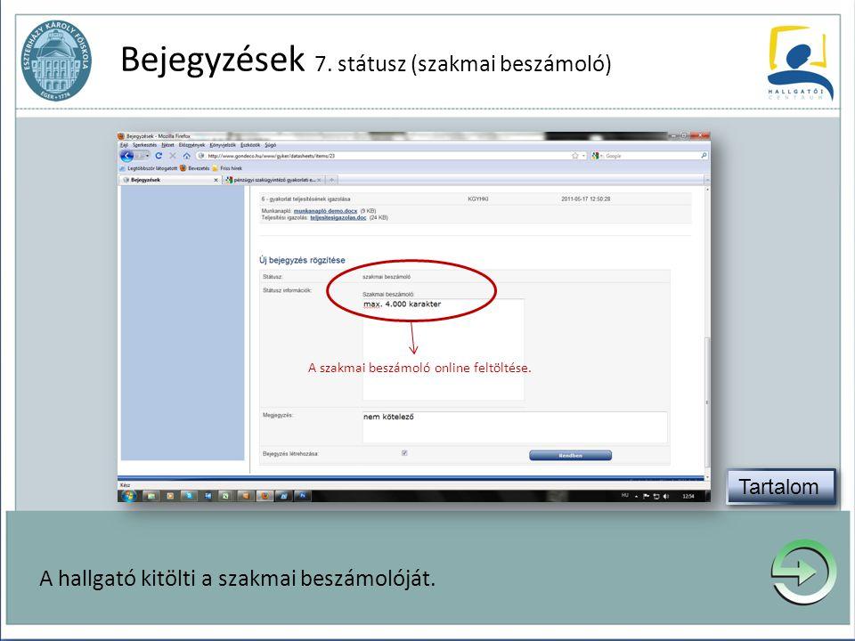 Bejegyzések 7. státusz (szakmai beszámoló) A hallgató kitölti a szakmai beszámolóját. A szakmai beszámoló online feltöltése.