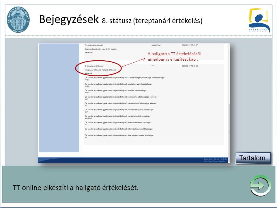 Bejegyzések 8. státusz (tereptanári értékelés) TT online elkészíti a hallgató értékelését. A hallgató a TT értékeléséről emailben is értesítést kap.