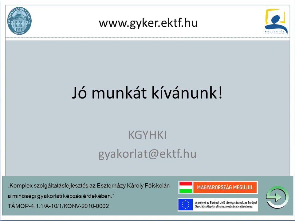 """Jó munkát kívánunk! KGYHKI gyakorlat@ektf.hu """"Komplex szolgáltatásfejlesztés az Eszterházy Károly Főiskolán a minőségi gyakorlati képzés érdekében."""" T"""