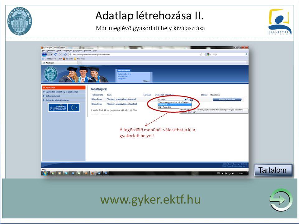 Adatlap létrehozása II. Már meglévő gyakorlati hely kiválasztása A legördülő menüből választhatja ki a gyakorlati helyet! www.gyker.ektf.hu