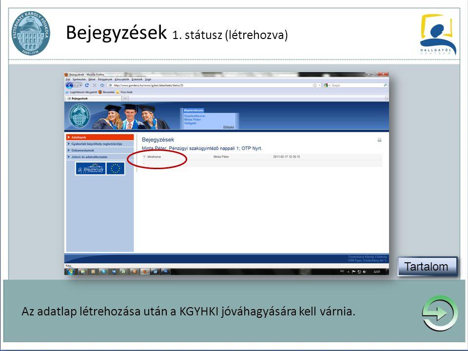 Bejegyzések 1. státusz (létrehozva) Az adatlap létrehozása után a KGYHKI jóváhagyására kell várnia.