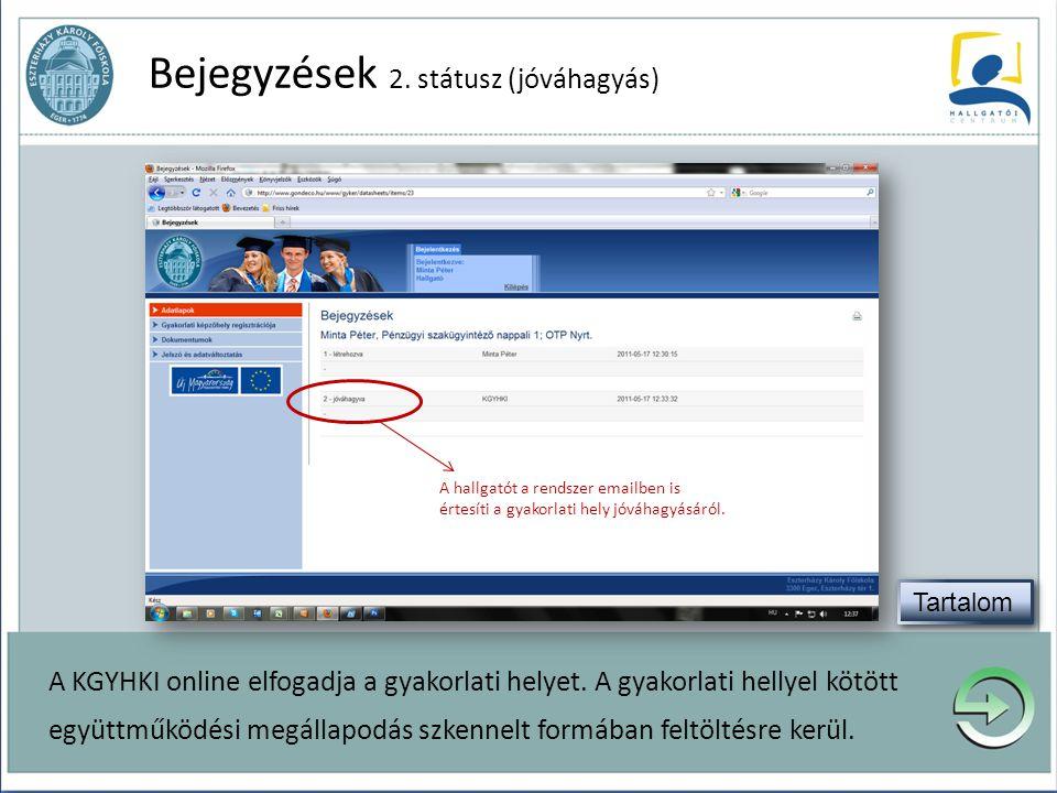 Bejegyzések 2. státusz (jóváhagyás) A hallgatót a rendszer emailben is értesíti a gyakorlati hely jóváhagyásáról. A KGYHKI online elfogadja a gyakorla
