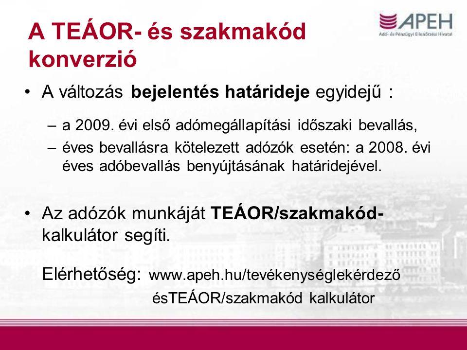 A TEÁOR- és szakmakód konverzió A változás bejelentés határideje egyidejű : –a 2009.
