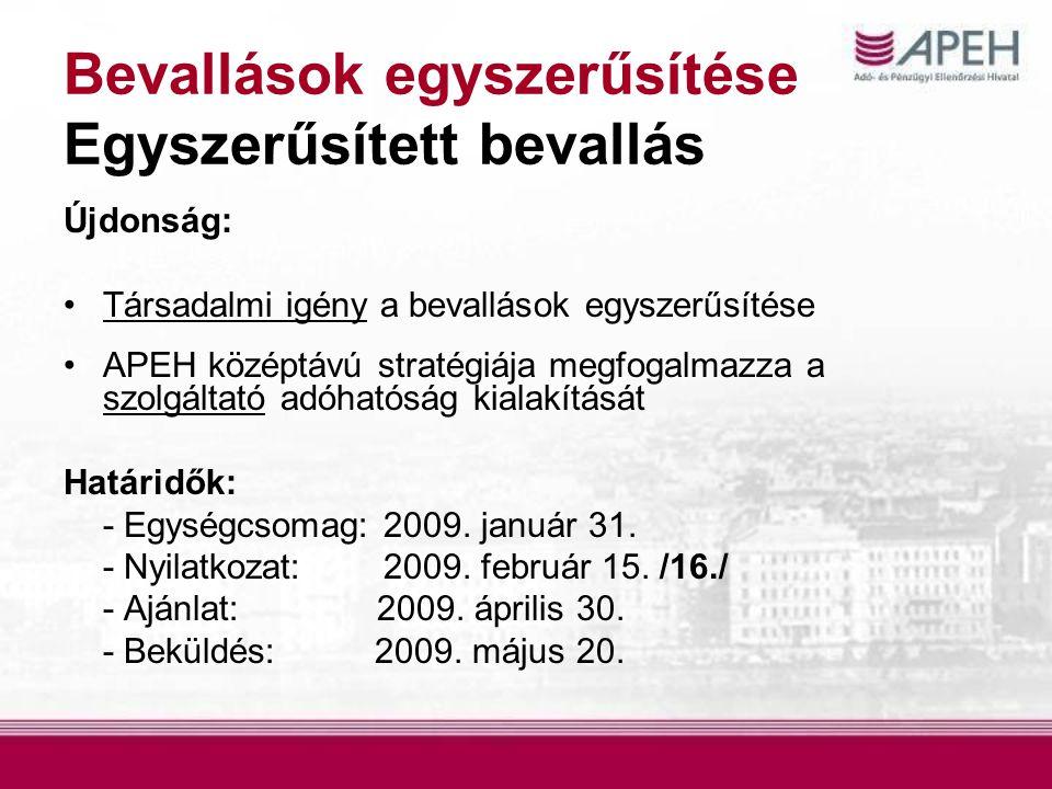 Újdonság: Társadalmi igény a bevallások egyszerűsítése APEH középtávú stratégiája megfogalmazza a szolgáltató adóhatóság kialakítását Határidők: - Egységcsomag: 2009.