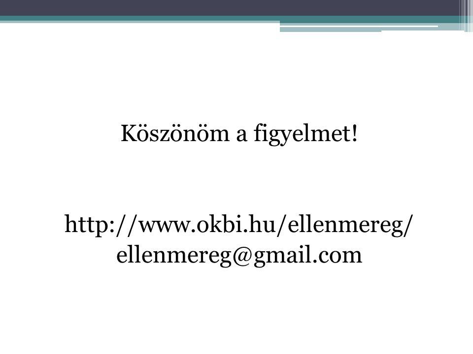 Köszönöm a figyelmet! http://www.okbi.hu/ellenmereg/ ellenmereg@gmail.com