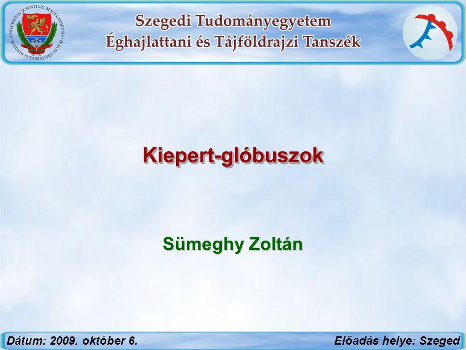 Kiepert-glóbuszokKiepert-glóbuszok Sümeghy Zoltán Dátum: 2009. október 6.Előadás helye: Szeged