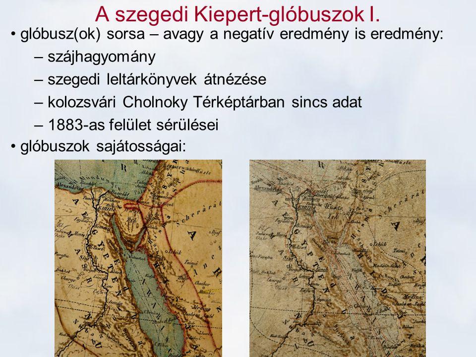 A szegedi Kiepert-glóbuszok I. glóbusz(ok) sorsa – avagy a negatív eredmény is eredmény: – szájhagyomány – szegedi leltárkönyvek átnézése – kolozsvári