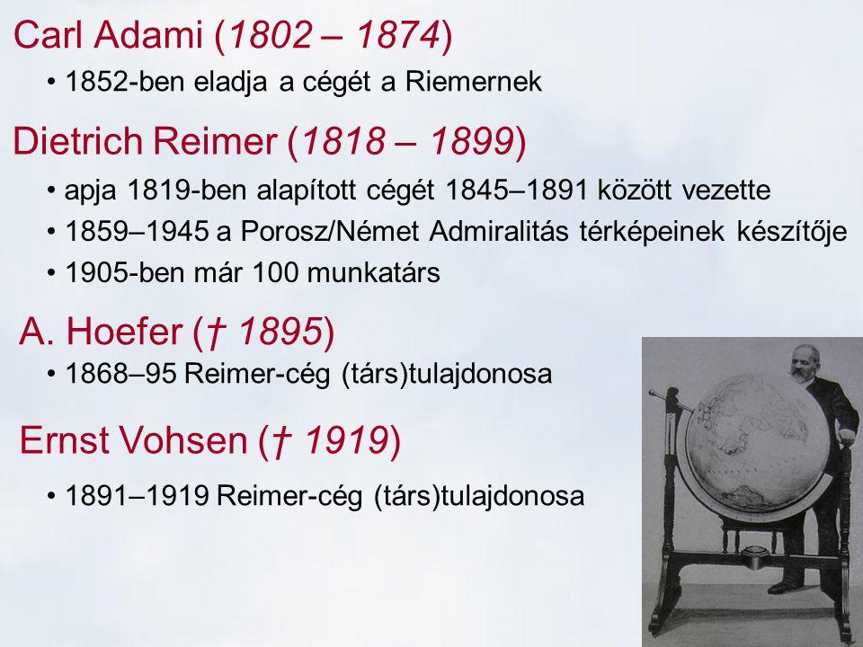 Carl Adami (1802 – 1874) Dietrich Reimer (1818 – 1899) Ernst Vohsen († 1919) 1852-ben eladja a cégét a Riemernek apja 1819-ben alapított cégét 1845–18