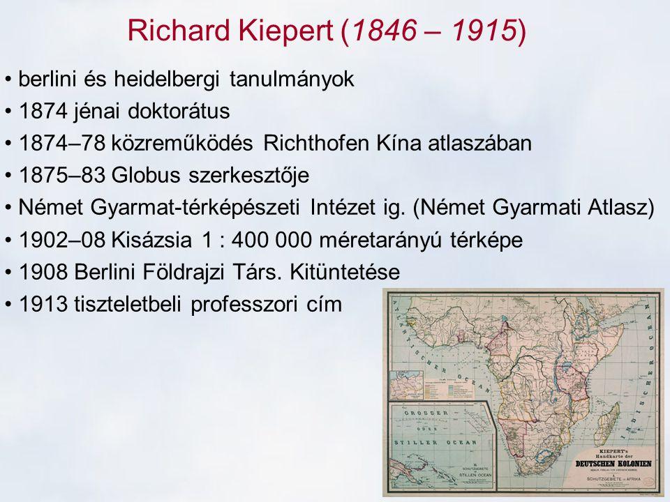 Richard Kiepert (1846 – 1915) berlini és heidelbergi tanulmányok 1874 jénai doktorátus 1874–78 közreműködés Richthofen Kína atlaszában 1875–83 Globus