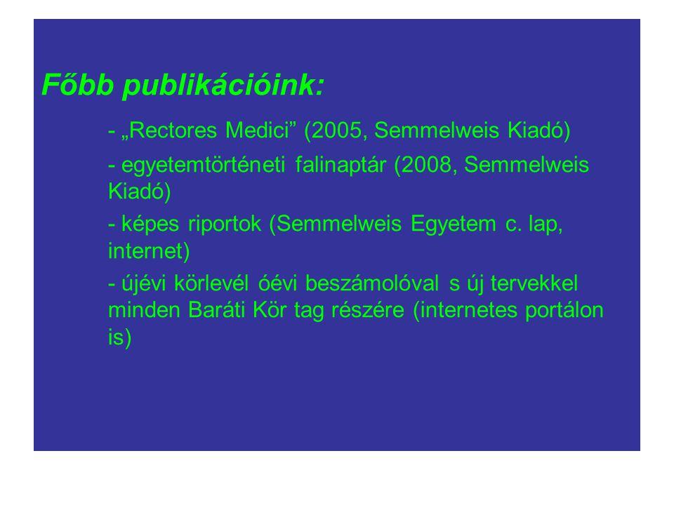 """Főbb publikációink: - """"Rectores Medici (2005, Semmelweis Kiadó) - egyetemtörténeti falinaptár (2008, Semmelweis Kiadó) - képes riportok (Semmelweis Egyetem c."""