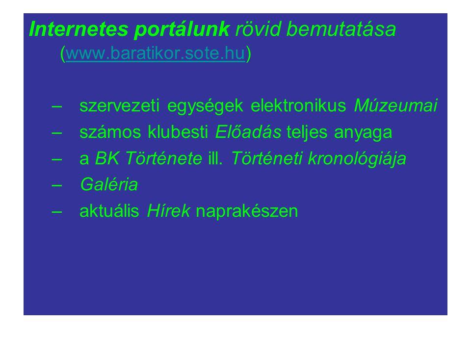 Internetes portálunk rövid bemutatása (www.baratikor.sote.hu)www.baratikor.sote.hu –szervezeti egységek elektronikus Múzeumai –számos klubesti Előadás teljes anyaga –a BK Története ill.