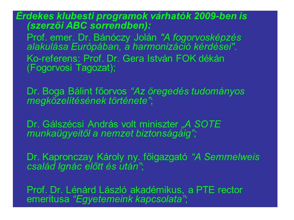 Érdekes klubesti programok várhatók 2009-ben is (szerzői ABC sorrendben): Prof.