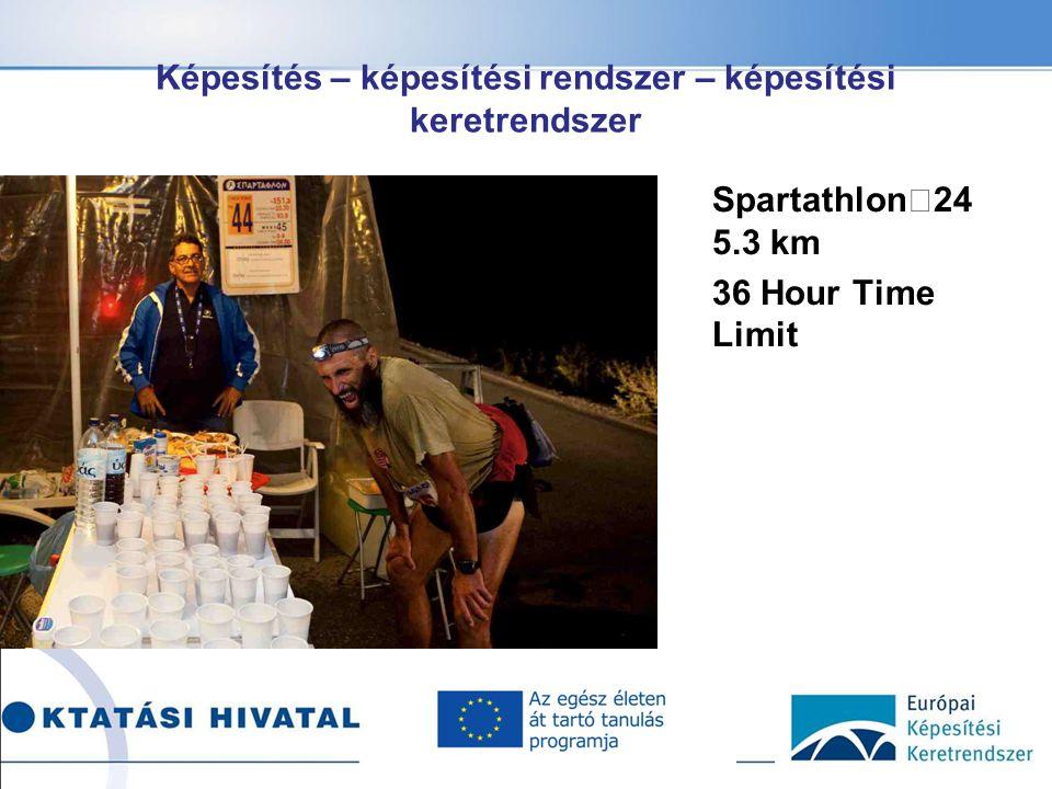 Képesítés – képesítési rendszer – képesítési keretrendszer Alcím Spartathlon 24 5.3 km 36 Hour Time Limit
