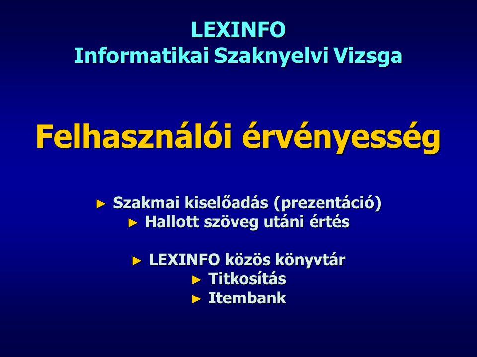 LEXINFO Informatikai Szaknyelvi Vizsga Felhasználói érvényesség ► Szakmai kiselőadás (prezentáció) ► Hallott szöveg utáni értés ► LEXINFO közös könyvt