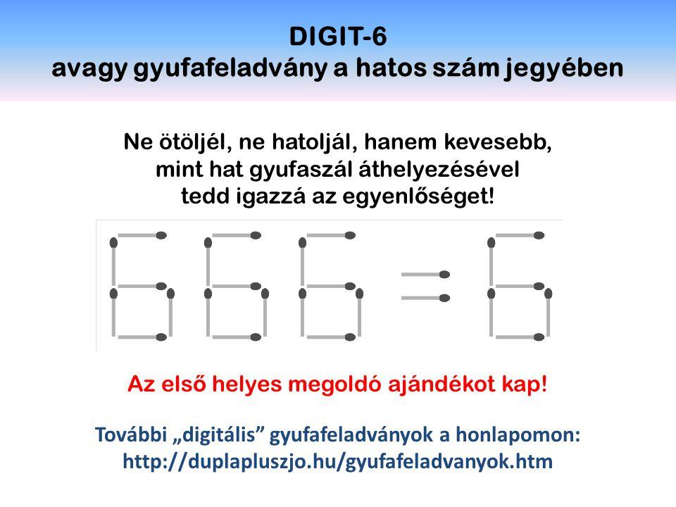 DIGIT-6 avagy gyufafeladvány a hatos szám jegyében Ne ötöljél, ne hatoljál, hanem kevesebb, mint hat gyufaszál áthelyezésével tedd igazzá az egyenl ő