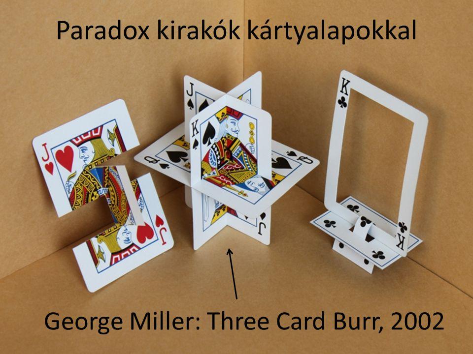 Paradox kirakók kártyalapokkal George Miller: Three Card Burr, 2002