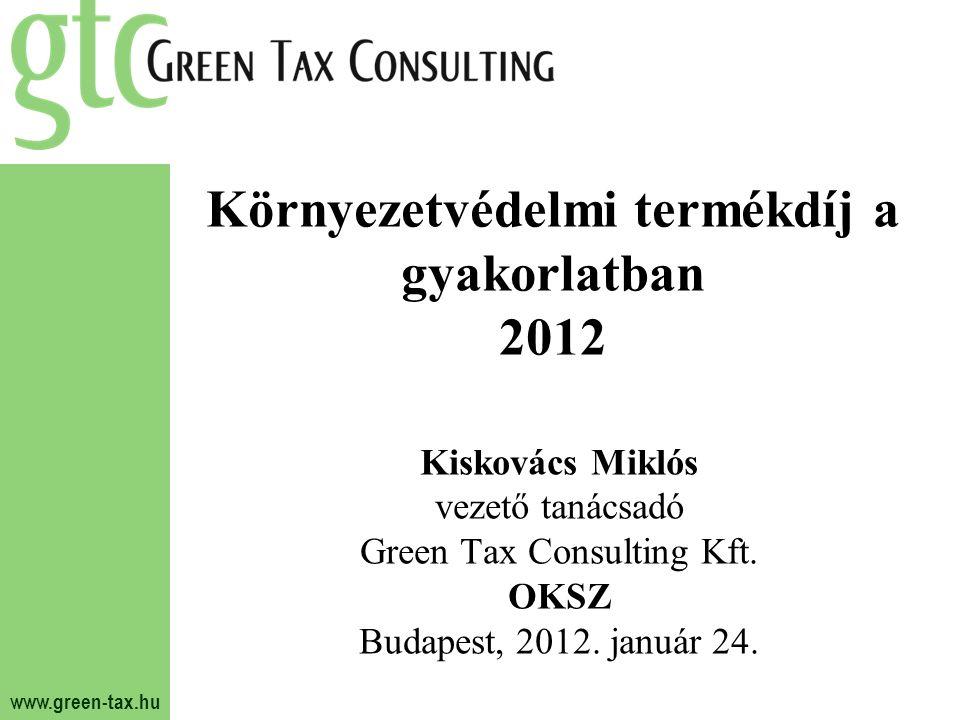 www.green-tax.hu Környezetvédelmi termékdíj a gyakorlatban 2012 Kiskovács Miklós vezető tanácsadó Green Tax Consulting Kft. OKSZ Budapest, 2012. januá