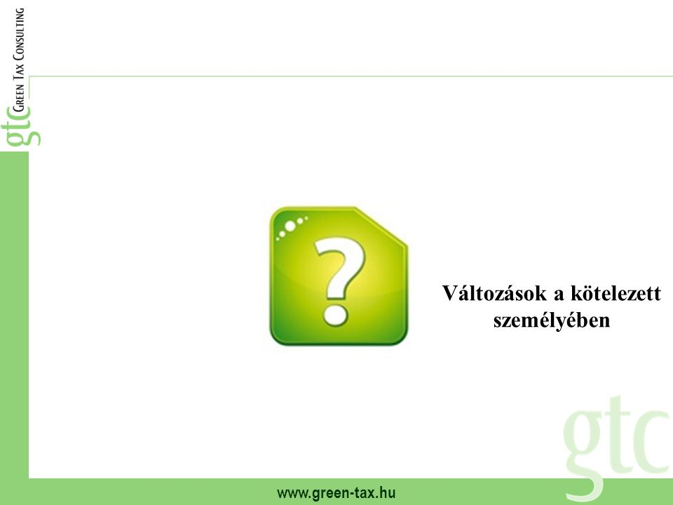 www.green-tax.hu Változások a kötelezett személyében