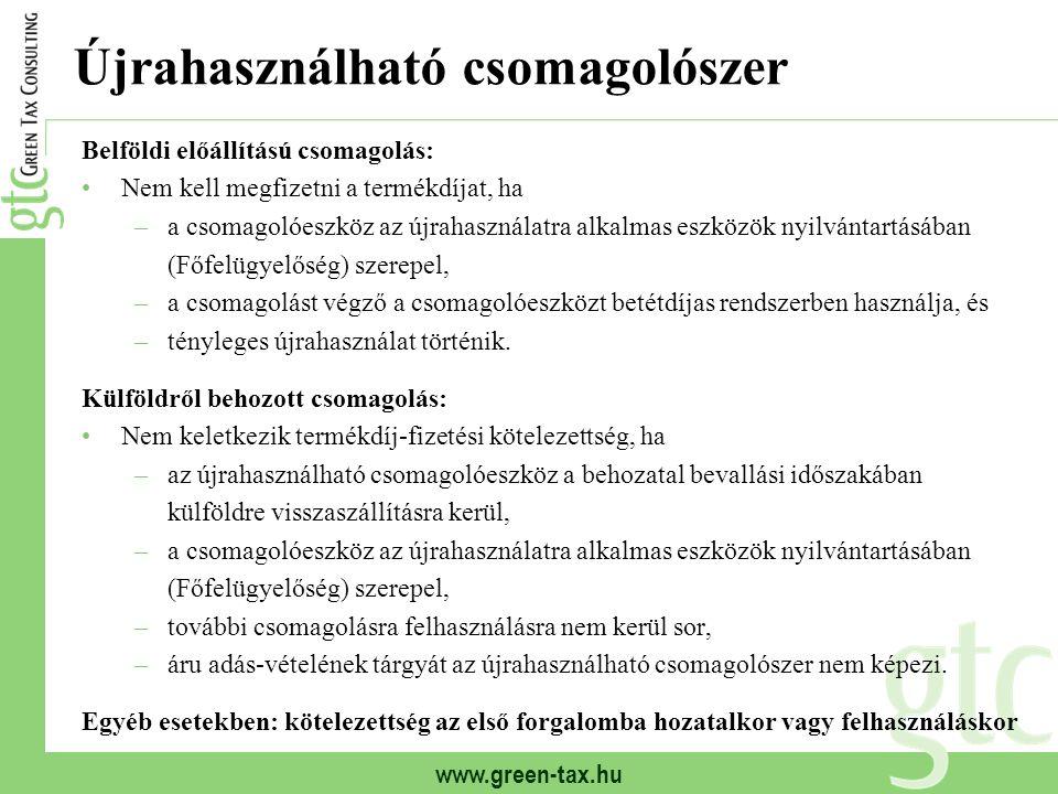 www.green-tax.hu Újrahasználható csomagolószer Belföldi előállítású csomagolás: Nem kell megfizetni a termékdíjat, ha –a csomagolóeszköz az újrahaszná