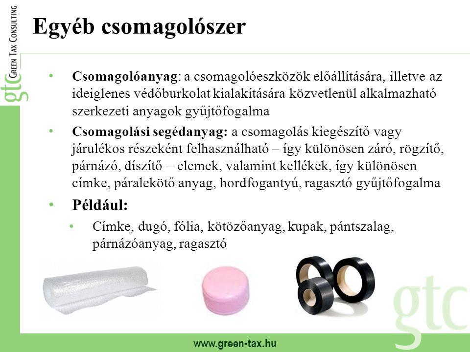 www.green-tax.hu Egyéb csomagolószer Csomagolóanyag: a csomagolóeszközök előállítására, illetve az ideiglenes védőburkolat kialakítására közvetlenül a