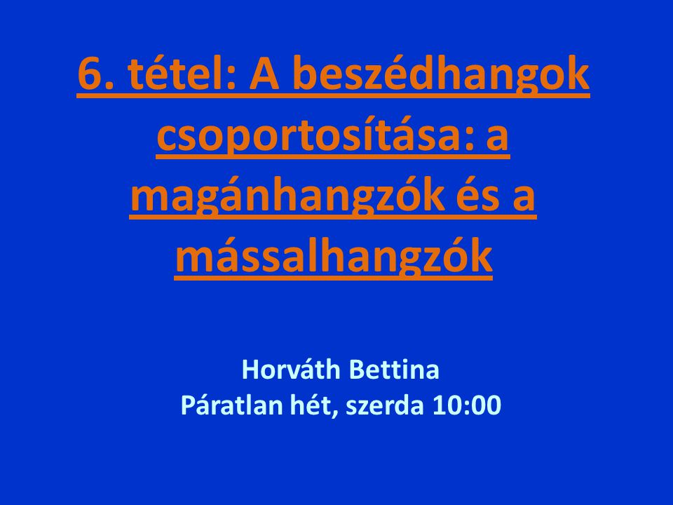 Vázlat: 1.A beszédhangok csoportosítása a ) Magánhangzók b ) Mássalhangzók
