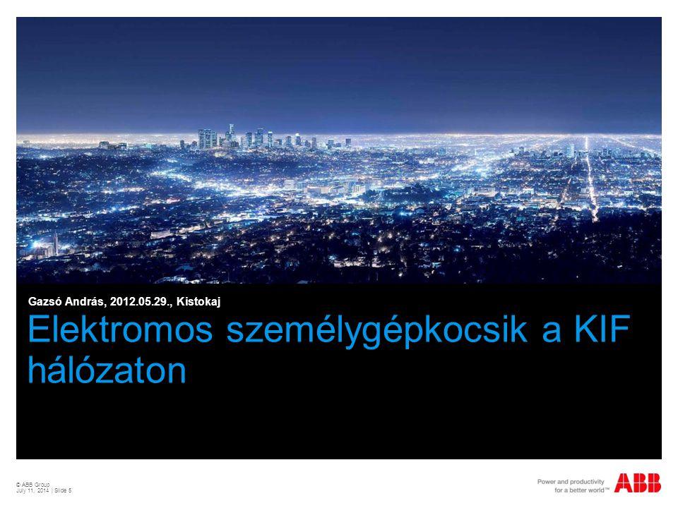 Elektromos személygépkocsik a KIF hálózaton Gazsó András, 2012.05.29., Kistokaj © ABB Group July 11, 2014 | Slide 5