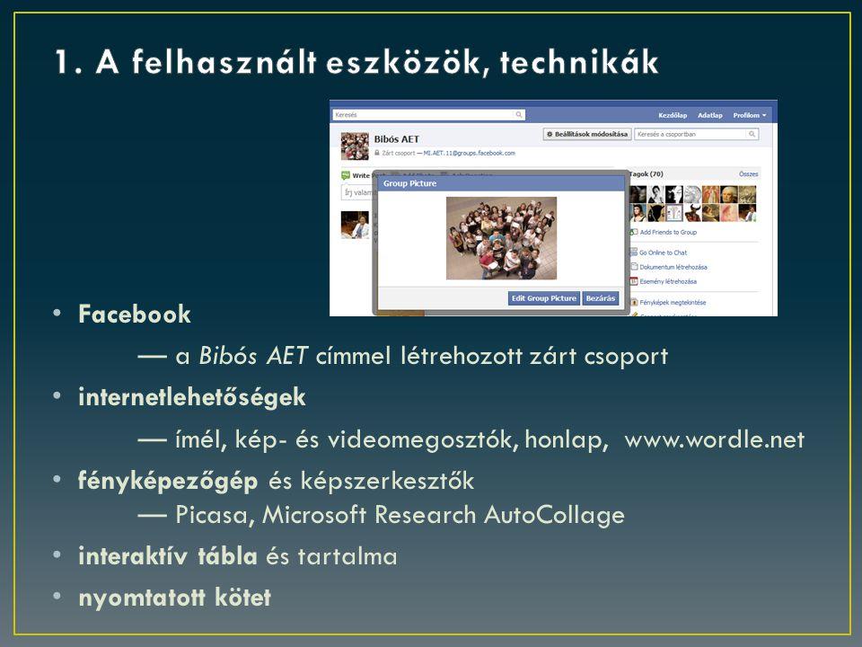 Facebook — a Bibós AET címmel létrehozott zárt csoport internetlehetőségek — ímél, kép- és videomegosztók, honlap, www.wordle.net fényképezőgép és képszerkesztők — Picasa, Microsoft Research AutoCollage interaktív tábla és tartalma nyomtatott kötet