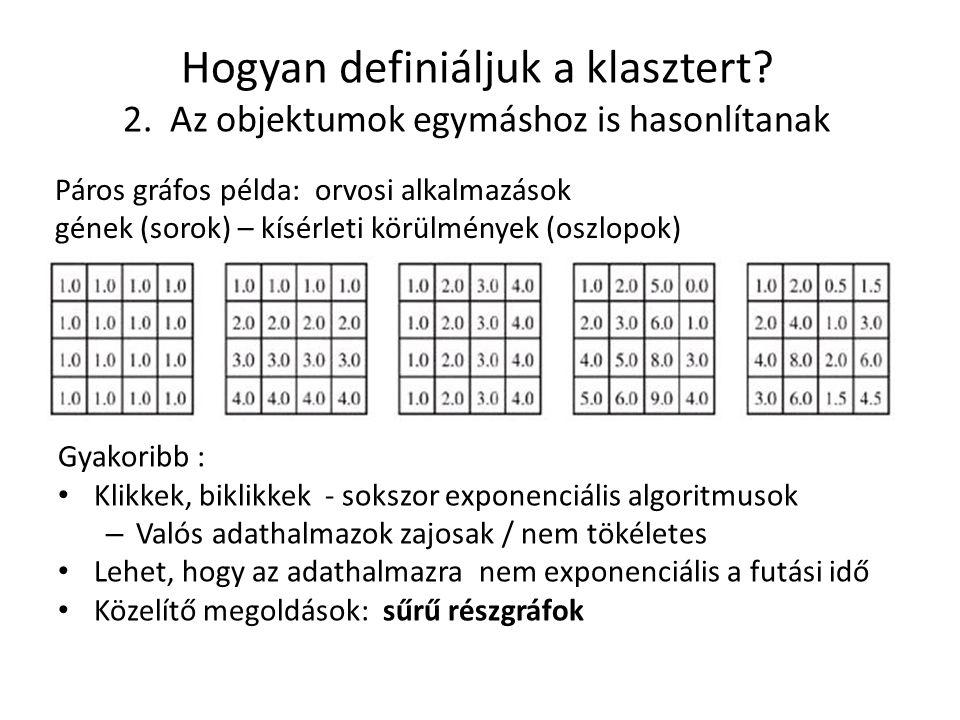 Hogyan definiáljuk a klasztert? 2. Az objektumok egymáshoz is hasonlítanak Gyakoribb : Klikkek, biklikkek - sokszor exponenciális algoritmusok – Valós