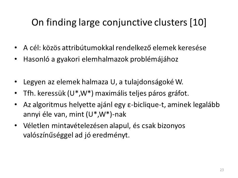On finding large conjunctive clusters [10] A cél: közös attribútumokkal rendelkező elemek keresése Hasonló a gyakori elemhalmazok problémájához Legyen az elemek halmaza U, a tulajdonságoké W.