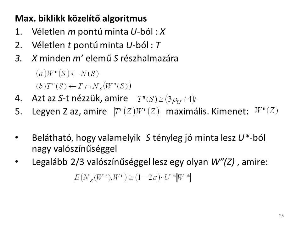 Max. biklikk közelítő algoritmus 1.Véletlen m pontú minta U-ból : X 2.Véletlen t pontú minta U-ból : T 3.X minden m' elemű S részhalmazára 4.Azt az S-