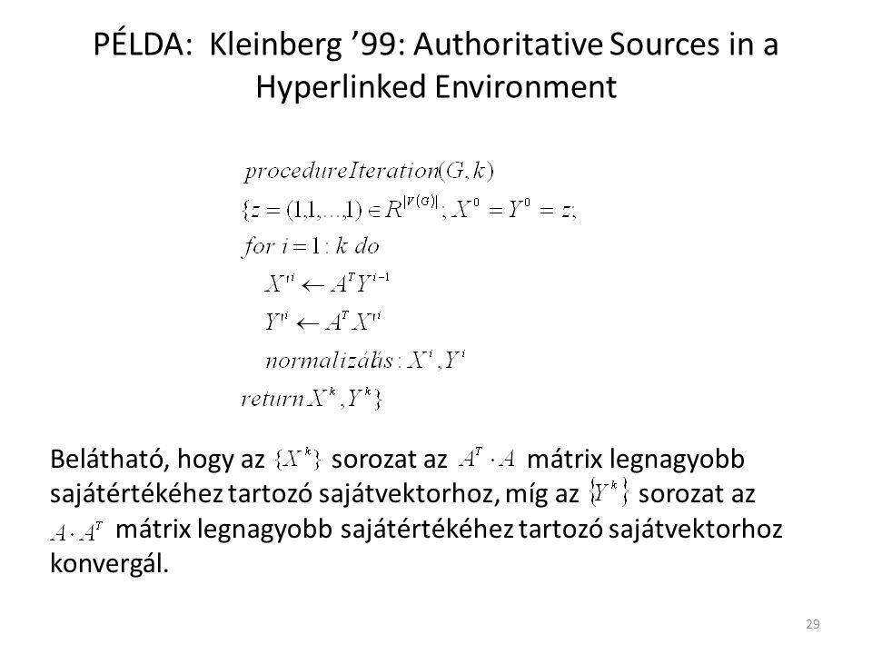 PÉLDA: Kleinberg '99: Authoritative Sources in a Hyperlinked Environment Belátható, hogy az sorozat az mátrix legnagyobb sajátértékéhez tartozó sajátvektorhoz, míg az sorozat az mátrix legnagyobb sajátértékéhez tartozó sajátvektorhoz konvergál.