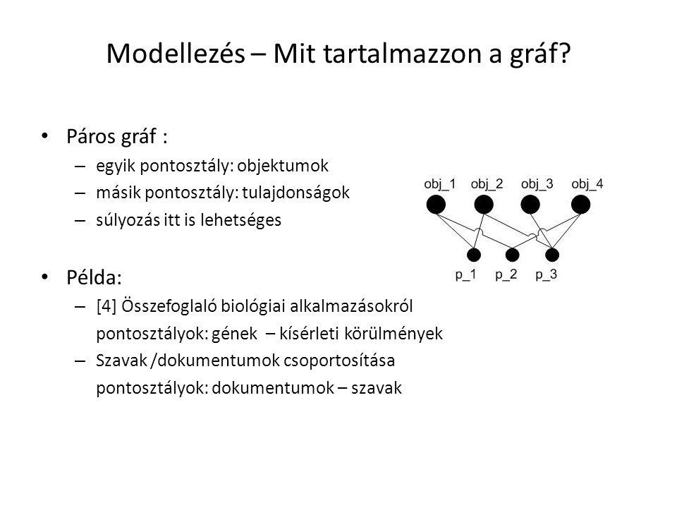 Modellezés – Mit tartalmazzon a gráf? Páros gráf : – egyik pontosztály: objektumok – másik pontosztály: tulajdonságok – súlyozás itt is lehetséges Pél