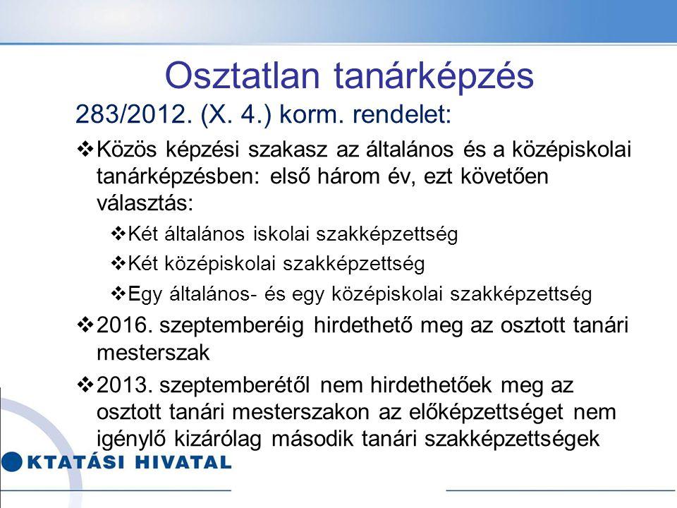 283/2012. (X. 4.) korm. rendelet:  Közös képzési szakasz az általános és a középiskolai tanárképzésben: első három év, ezt követően választás:  Két
