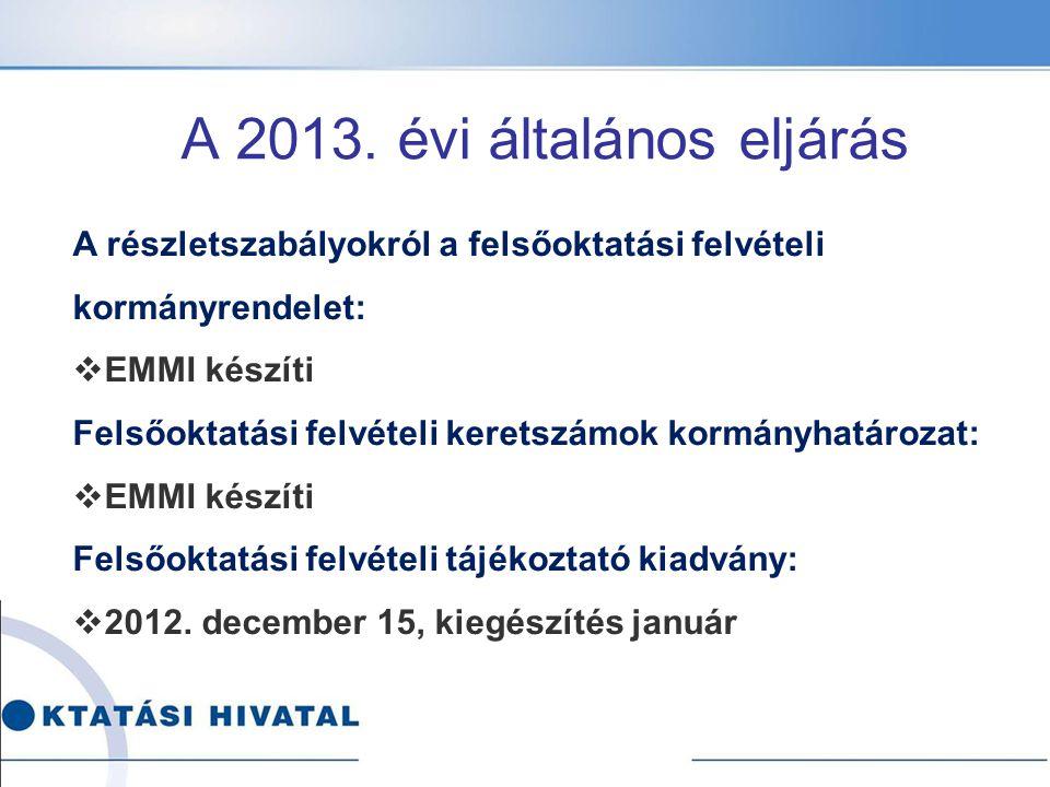 A 2013. évi általános eljárás A részletszabályokról a felsőoktatási felvételi kormányrendelet:  EMMI készíti Felsőoktatási felvételi keretszámok korm