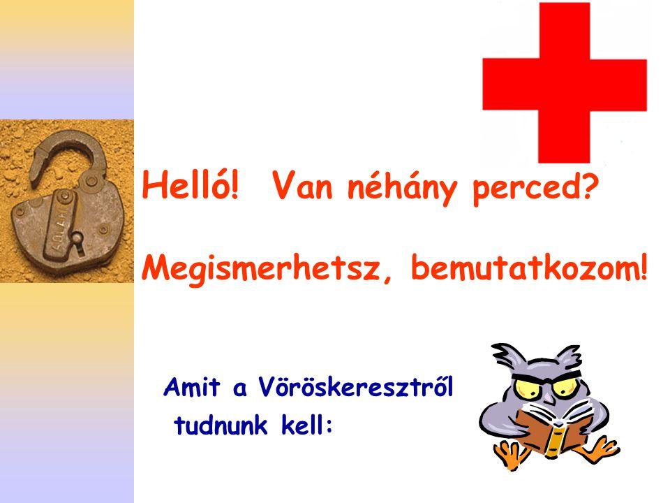 Helló! V an néhány perced? Megismerhetsz, bemutatkozom! Amit a Vöröskeresztről tudnunk kell: