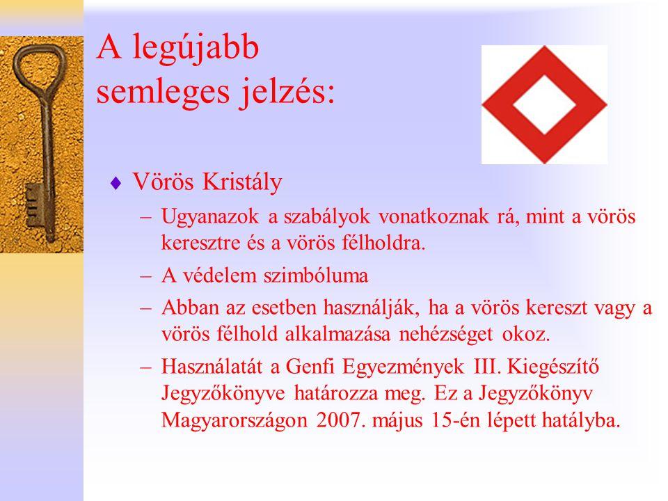 A legújabb semleges jelzés:  Vörös Kristály –Ugyanazok a szabályok vonatkoznak rá, mint a vörös keresztre és a vörös félholdra. –A védelem szimbóluma