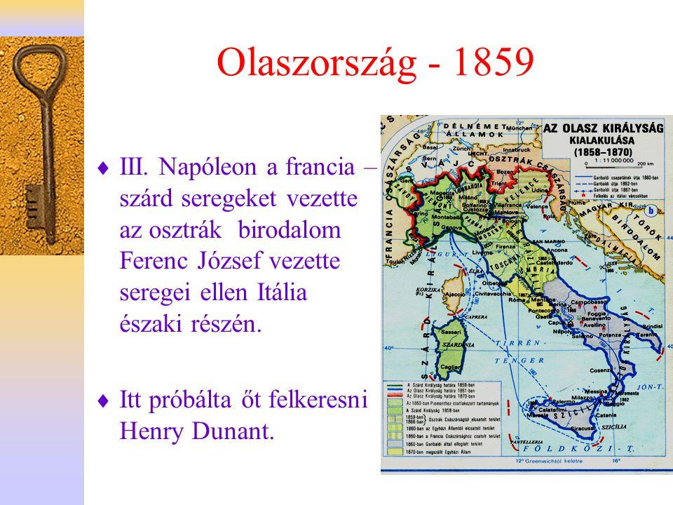 Olaszország - 1859  III. Napóleon a francia – szárd seregeket vezette az osztrák birodalom Ferenc József vezette seregei ellen Itália északi részén.