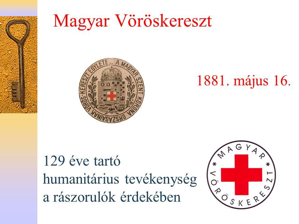 Magyar Vöröskereszt 1881. május 16. 129 éve tartó humanitárius tevékenység a rászorulók érdekében