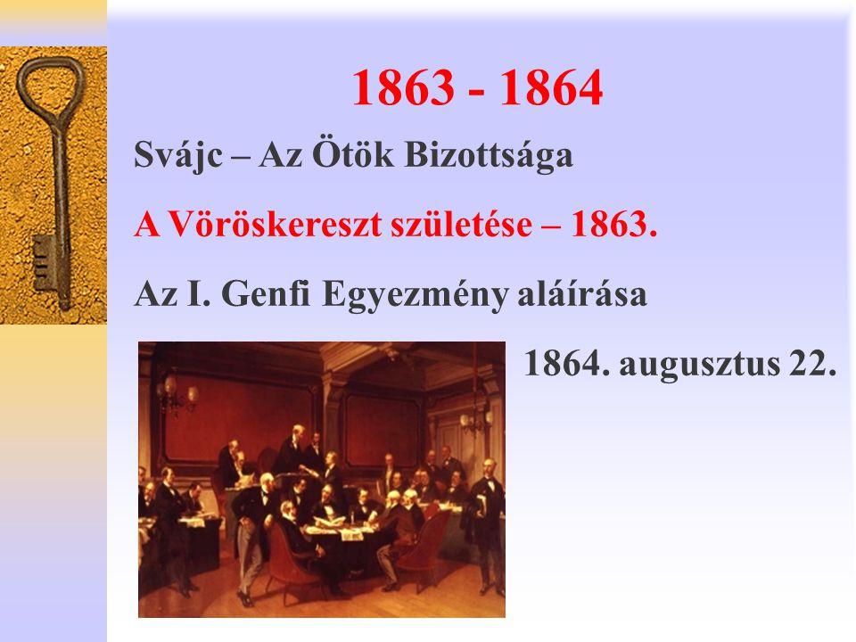 1863 - 1864 Svájc – Az Ötök Bizottsága A Vöröskereszt születése – 1863. Az I. Genfi Egyezmény aláírása 1864. augusztus 22.